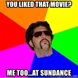 One Upper Bob - You liked that movie? Me too...at Sundance