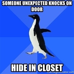 Socially Awkward Penguin - Someone unexpected knocks on door Hide in closet
