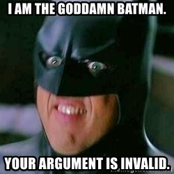 Goddamn Batman - I am The Goddamn Batman. Your argument is invalid.