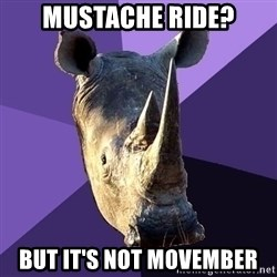 Sexually Oblivious Rhino - Mustache ride? But it's not Movember