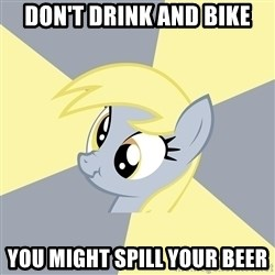 Badvice Derpy - Don't Drink and Bike You might spill your beer