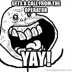 Happy Forever Alone - Gets a call from the operator YAY!