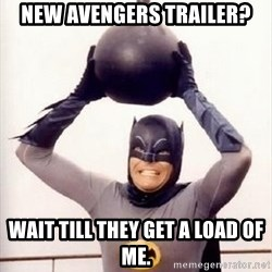 Im the goddamned batman - new avengers trailer? Wait till they get a load of me.