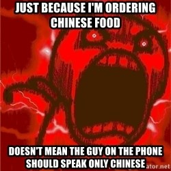 Intense Rage Guy - Just because I'm ordering Chinese Food Doesn't mean the guy on the phone should speak only Chinese