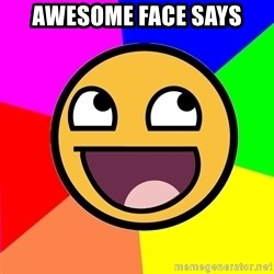Awesome Advice - Awesome Face Says