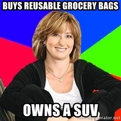Sheltering Suburban Mom - Buys REUSABLE grocery bags Owns a SUV