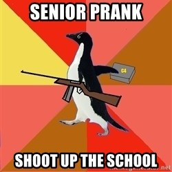 Socially Fed Up Penguin - senior prank shoot up the school
