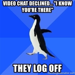 """Socially Awkward Penguin - Video Chat declined... """"I know you're there"""" They log off"""
