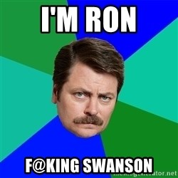 Advice Ron Swanson - I'm Ron F@king Swanson