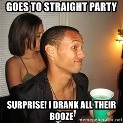 Gay Boy Don't Care - Goes to straight party surprise! i drank all their booze