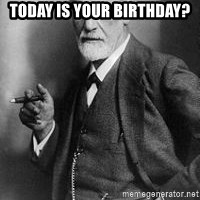 freud - Today Is your birthday?