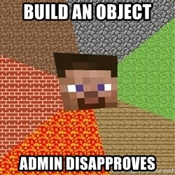 Minecraft Guy - build an object admin disapproves