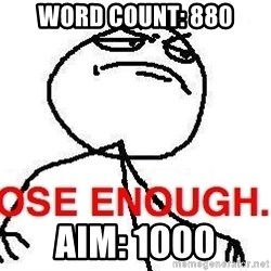 Close enough guy - Word count: 880 aim: 1000