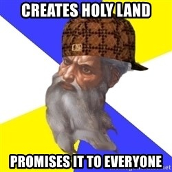 Scumbag God - Creates Holy Land Promises it to everyone