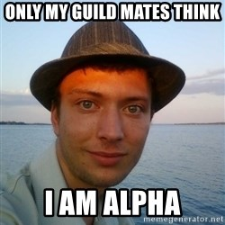 Beta Tom - only my guild mates think i am alpha