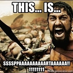 This Is Sparta Meme - This... is... ssssppaaaaaaaaaartaaaaaa!!11111111