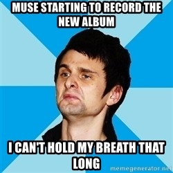 Irrational Muse Fans - Muse starting to record the new album I can't hold my breath that long