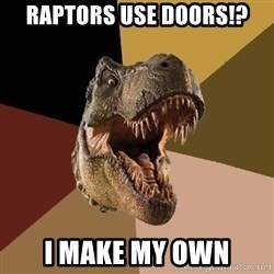 Raging T-rex - Raptors use doors!? I make my own