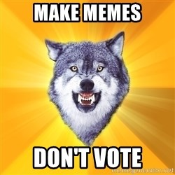 Courage Wolf - Make MemeS DON'T VOTE