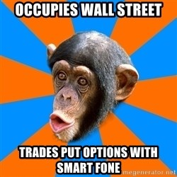 Socially Primitive Chimpanzee - occupies wall street trades put options with smart fone