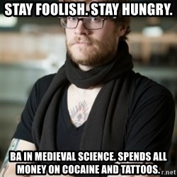 hipster Barista - STAY FOOLISH. STAY HUNGRY. ba IN MEDIEVAL SCIENCE. SPENDS ALL MONEY ON COCAINE AND TATTOOS.