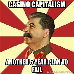 STALINVK - Casino capitalism Another 5 year plan to FAIL