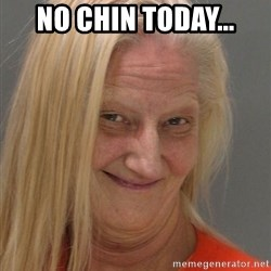Prison Lady Like Yeahh - No chin today...