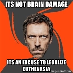 AngryDoctor - its not brain damage its an excuse to legalize euthenasia