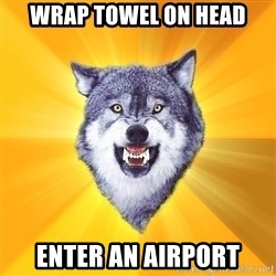 Courage Wolf - wrap towel on head enter an airport