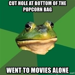 Foul Bachelor Frog - cut hole at bottom of the popcorn bag went to movies alone