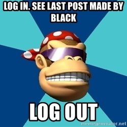 Funkykong - log in. see last post made by black log out
