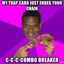 Cunning Black Strategist - my trap card just ended your chain C-C-C-combo breaker