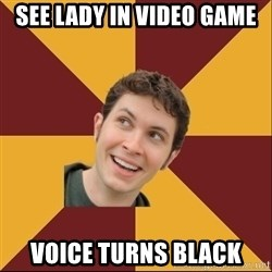 Toby Turner Meme - see lady in video game Voice turns Black