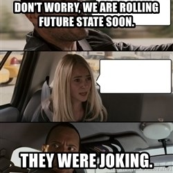 The Rock driving - don't worry, we are rolling future state soon. they were joking.