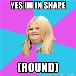 Fat Girl - Yes Im In shape (Round)