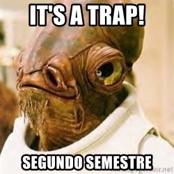 Its A Trap - IT'S A TRAP! SEGUNDO SEMESTRE
