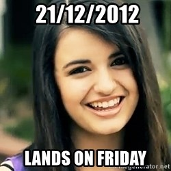 Rebecca Black Fried Egg -  21/12/2012 Lands on friday