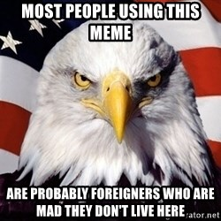 American Pride Eagle - Most people using this meme are probably foreigners who are mad they don't live here