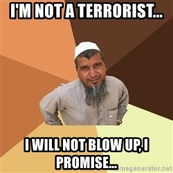 Ordinary Muslim Man - i'M NOT A TERRORIST... I WILL NOT BLOW UP, I PROMISE...