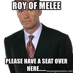 Chris Hansen - roy of melee Please have a seat over here......