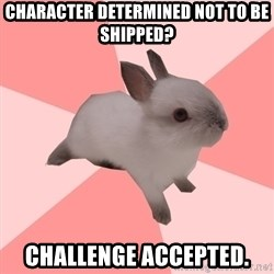Roleplay Shipper Bunny - Character determined not to be shipped? challenge accepted.