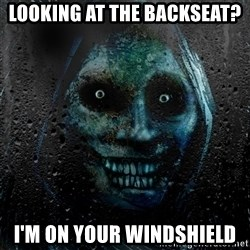 NEVER ALONE  - Looking at the backseat? i'm on your windshield
