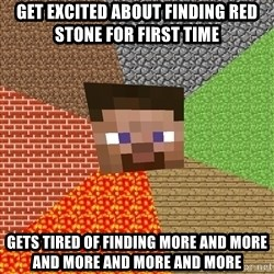 Minecraft Guy - get excited about finding red stone for first time gets tired of finding more and more and more and more and more