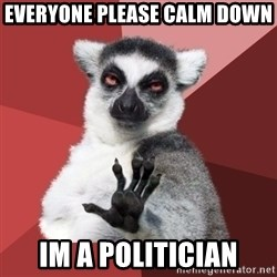 Chill Out Lemur - everyone please calm down im a politician