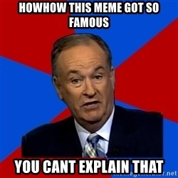 Bill O'Reilly Proves God - howhow this meme got so famous You cant explain that