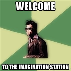 Tyler Durden - Welcome to the imagination station