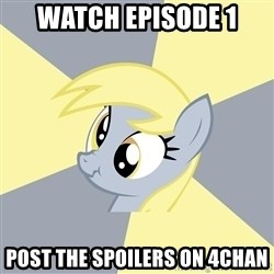 Badvice Derpy - Watch Episode 1 post the spoilers on 4chan