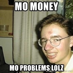 uglynerdboy - mo money  mo problems lolz