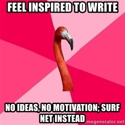 Fanfic Flamingo - feel inspired to write no ideas, no motivation; surf net instead