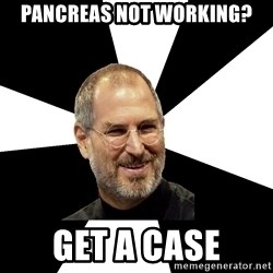 Steve Jobs Says - Pancreas not working? Get a case
